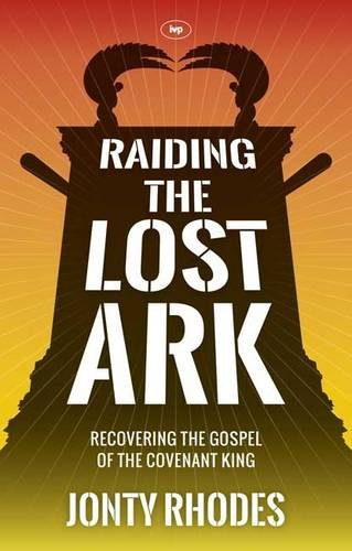 Raiding the Lost Ark: Recovering the Gospel of the Covenant King